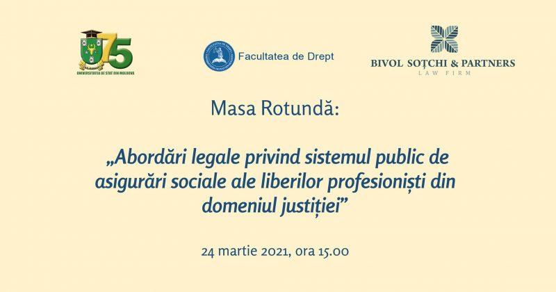"""Masa rotundă """"Abordări legale privind sistemul public de asigurări sociale ale liberilor profesioniști din domeniul justiției"""""""